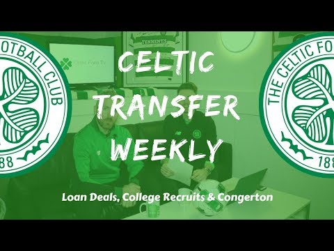 Celtic Transfer Weekly - Loan Deals, College Recruits & Congerton