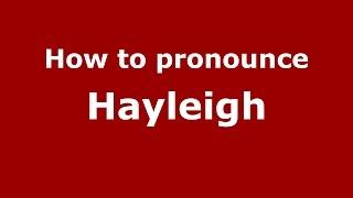 How to pronounce Hayleigh (American English/US)  - PronounceNames.com