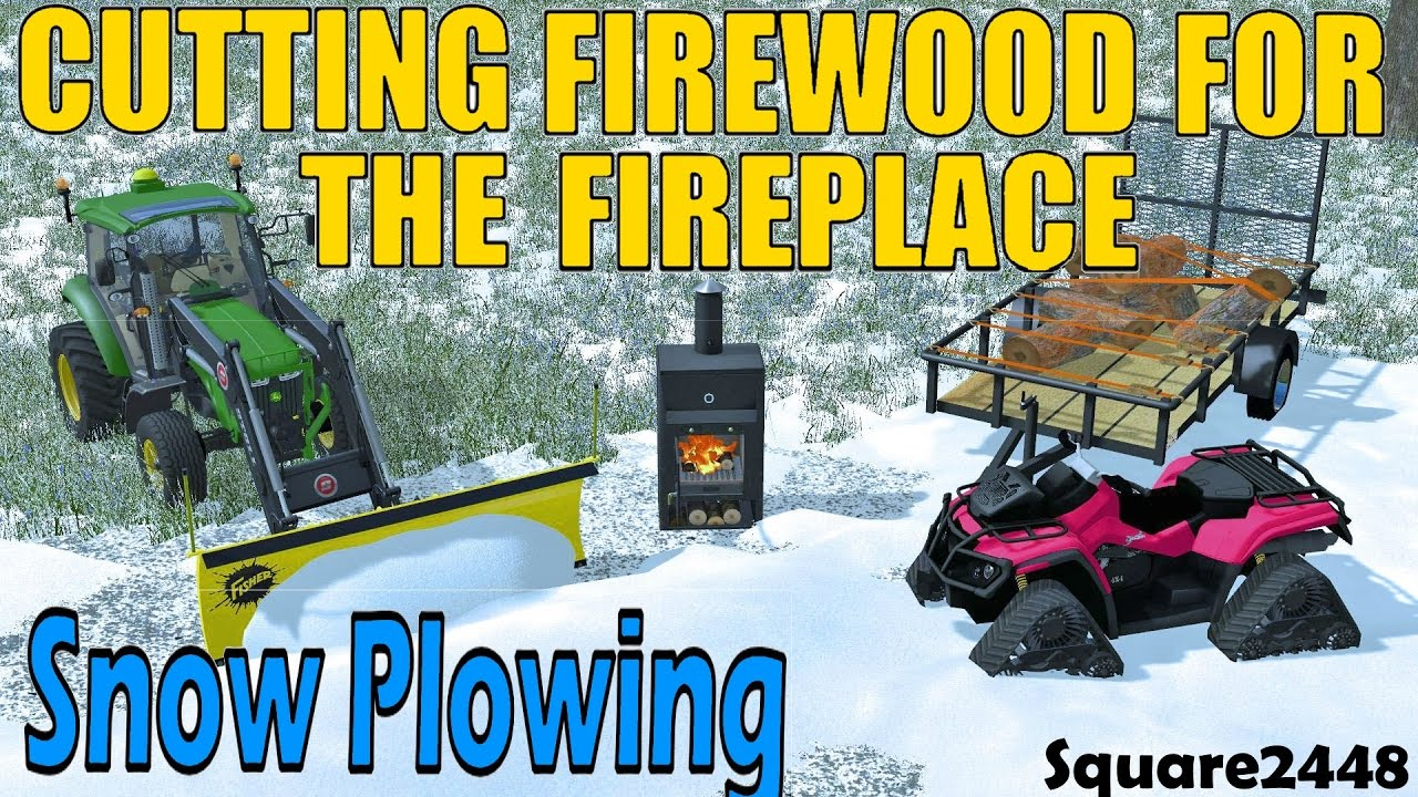Fireplace Simulator Part - 33: FS17: Cutting Fire Wood For The Fireplace U0026 Snow Plowing - YouTube