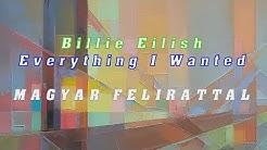 Billie Eilish - Everything I Wanted | MAGYAR FELIRATTAL