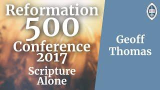 Reformation   Scripture Alone - Geoff Thomas