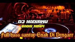 DJ HADIRMU BAGAI MIMPI REMIX TERBARU