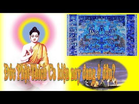 Đức Phật Thích Ca Mâu Ni hiện nay đang ở đâu?