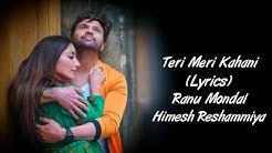 Teri Meri Kahani Full Song With Lyrics Ranu Mondal | Himesh Reshammiya