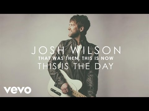 Josh Wilson - This Is The Day (Audio)