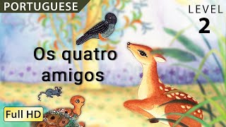 """Os quatro amigos  : Learn Portuguese with subtitles - Story for Children and Adults """"BookBox.com"""""""