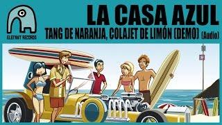 LA CASA AZUL - Tang De Naranja, Colajet De Limón (Demo) [Audio]
