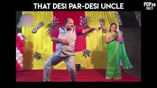 That Desi Par-Desi Uncle - POPxo