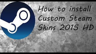 How to install custom Steam skins 2015 HD