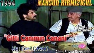 MAHSUN KIRMIZIGÜL - GİTTİ CANIMIN CANANI | ALEM BUYSA DİZİSİ 4. BÖLÜM TÜRKÜSÜ - NETTE İLK (1994)
