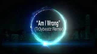 Nico & Vinz - Am I Wrong (Tr3ybeatz Remix)