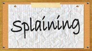 Splaining