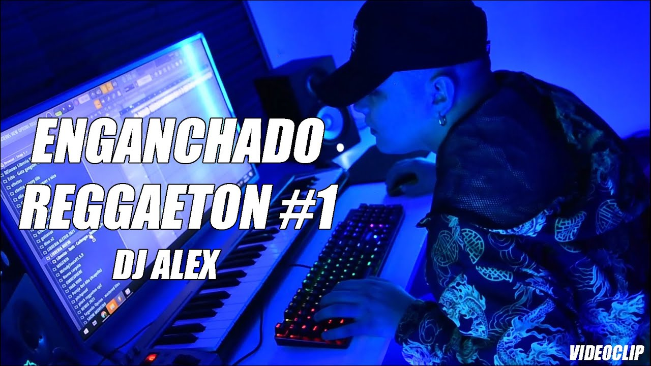 ENGANCHADO REGGAETON REMIX #1 | DJ ALEX | VIDEOCLIP