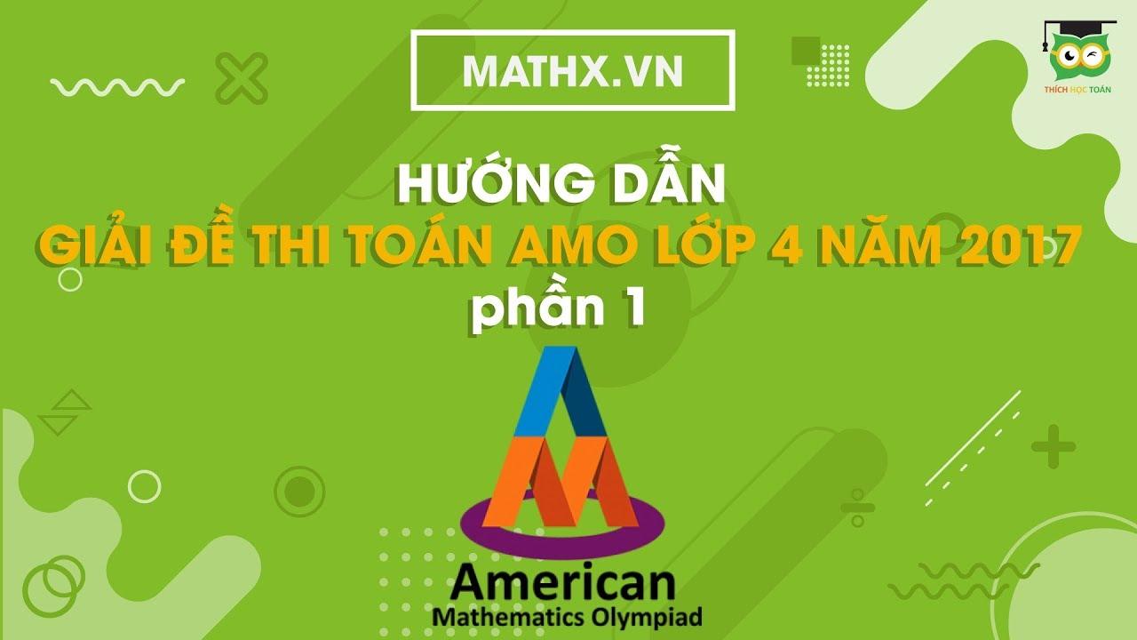 [Mathx.vn] Hướng dẫn giải đề thi toán AMO lớp 4 năm 2017 | Phần 1