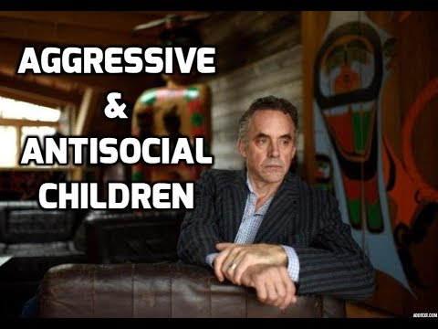 Jordan Peterson - Aggressive & Antisocial Kids