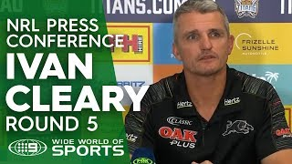 NRL Press Conference: Ivan Cleary - Round 5 | NRL on Nine