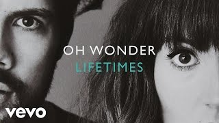 Скачать Oh Wonder Lifetimes Official Audio