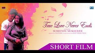 True Love Never Ends (2018) | Bengali Short Film | Subhendu | Tiyasha | Arghya