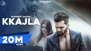 Kkajla (Official Video) Gurpreet Chattha | Super Hit Punjabi Sad Songs | Juke Dock