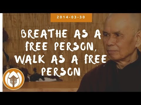 Breathe as a Free Person, Walk as a Free Person | Dharma Talk by Thich Nhat Hanh, 2014.03.30