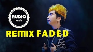 Faded Remix - Bằng Cường || Video Lyrics HD