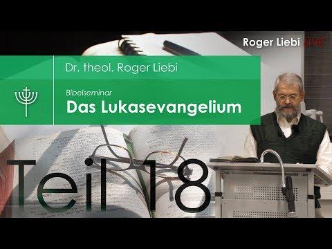 Dr. theol. Roger Liebi - Das Lukasevangelium ab Kapitel 11,14 / Teil 18