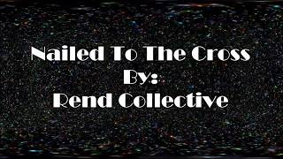 Rend Collective Nailed To The Cross (Lyric Video)