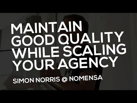 Maintain good quality while scaling your agency | Simon Norris @ Nomensa