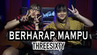 BERHARAP MAMPU - THREESIXTY (Cover by DwiTanty)