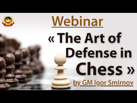 Webinar « The Art of Defense in Chess » by GM Igor Smirnov
