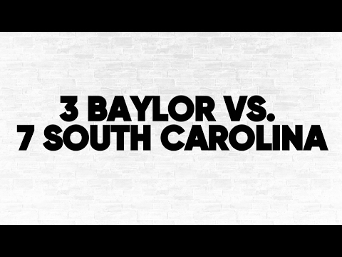 (3) Baylor vs. (7) South Carolina