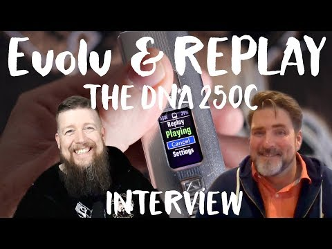 THE EVOLV INTERVIEW - REPLAY AND THE DNA 250 C