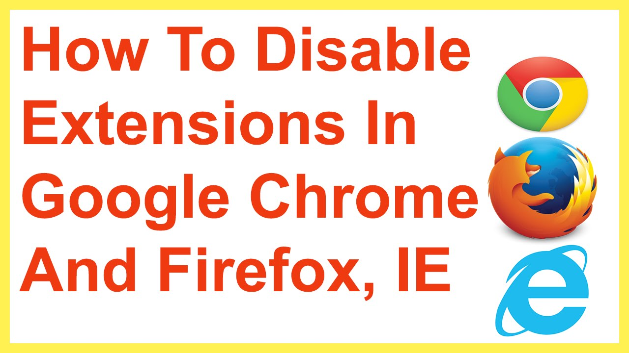 How To Disable Extensions In Google Chrome And Firefox, IE
