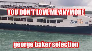 You Don T Love Me Anymore George Baker Selection