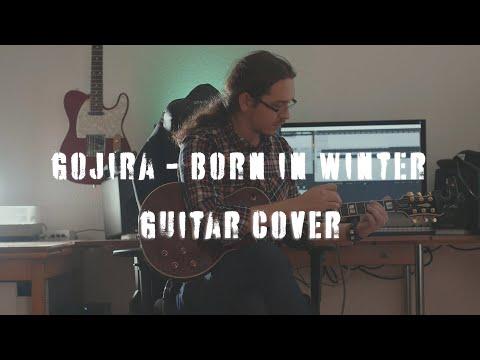 [GUITAR COVER] Gojira - Born In Winter