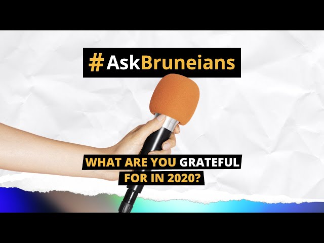 ASK BRUNEIANS: What are you grateful for in 2020?