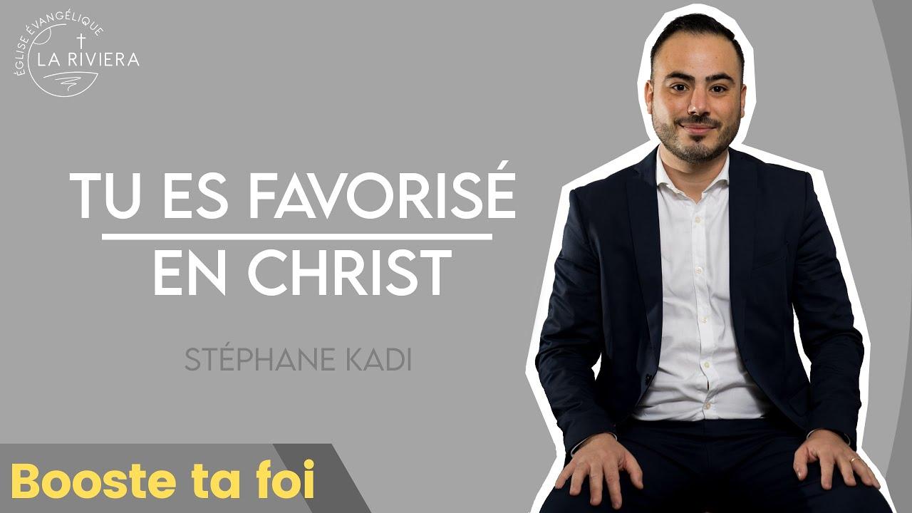 Booste ta foi - Tu es favorisé en Christ - Stéphane Kadi 14/01/20