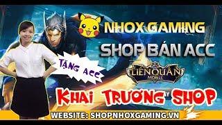 Hài Liên Quân Nhox Gaming Khai Trương Shop Liên Quân - Tặng ACC cho FAN !