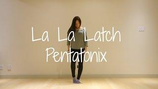 Vanessa T | Dance Cover #1 | La La Latch - Pentatonix (Choreography - Lia Kim)
