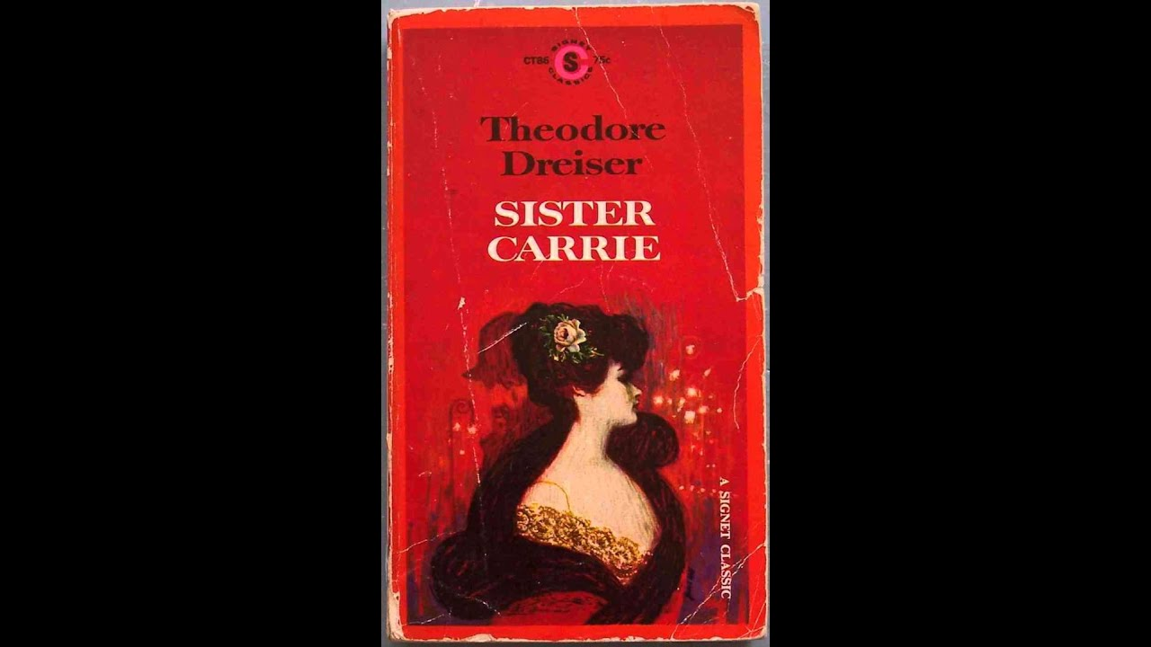sister carrie The emotional high point of dreiser's sister carrie occurs in a dozen or so  remarkable paragraphs that come toward the middle of chapter fifteen  hurstwood.