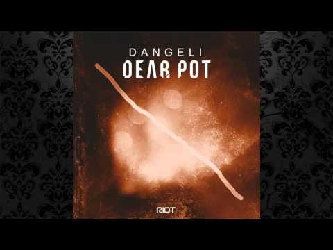 Dangeli - Dear Pot (Original Mix) [RIOT RECORDINGS]