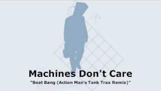 Machines Don't Care - Beat Bang (Action Man's Tank Trax Remix)