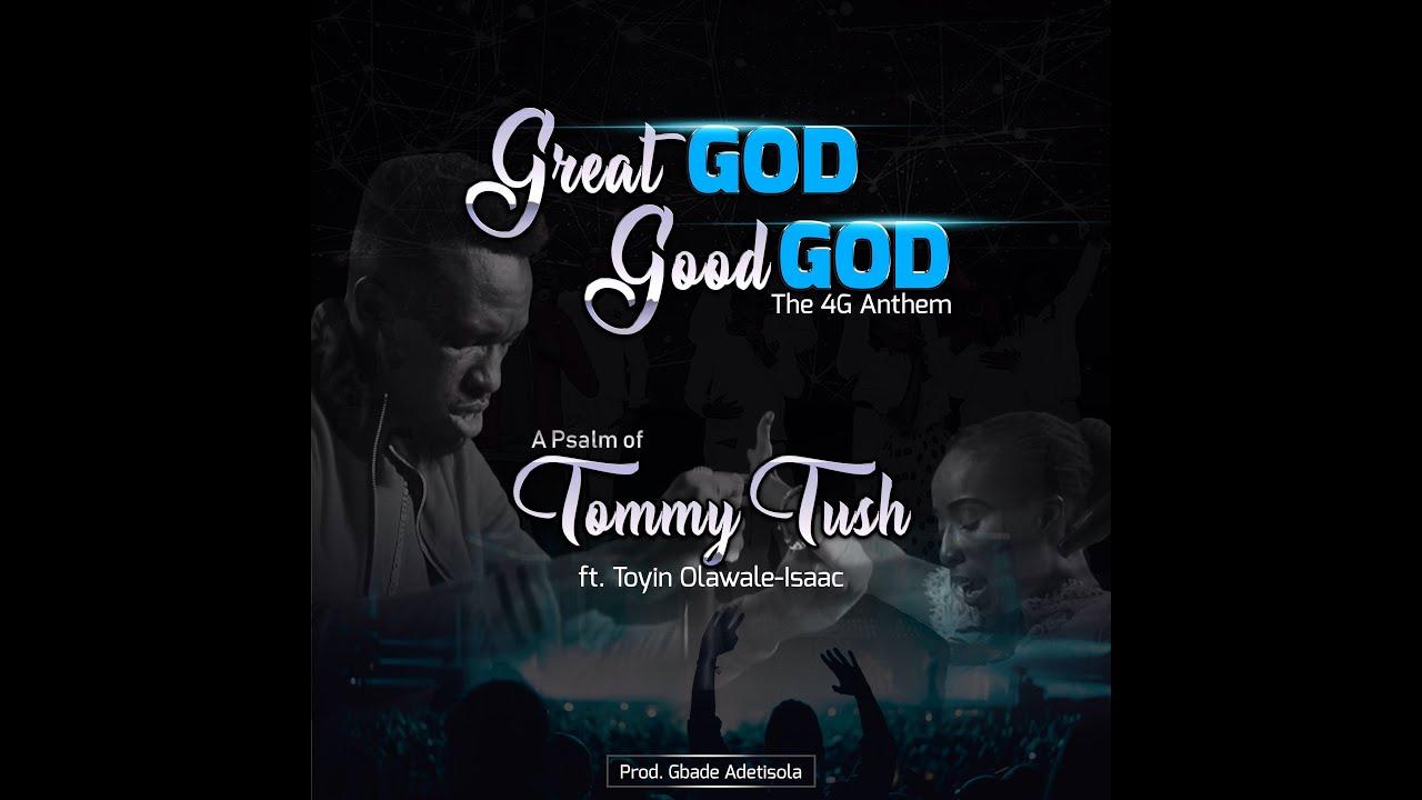 Live: GREAT GOD GOOD GOD (The 4G Anthem) - Tommy Tush ft Toyin Olawale Isaac