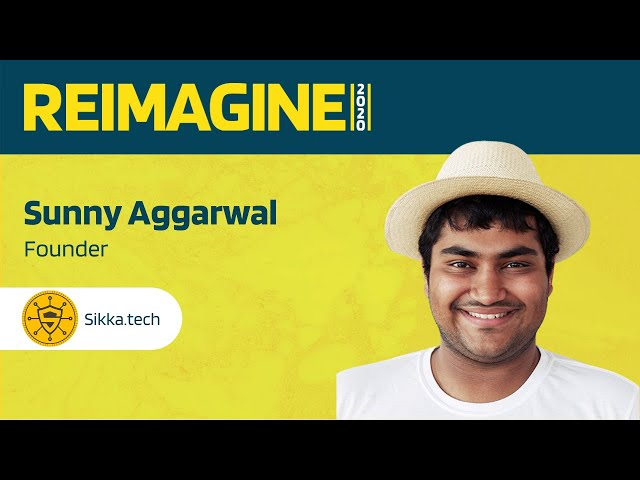 REIMAGINE 2020 v2.0 - Sunny Aggarwal - Founder of Sikka - Blockchains Journey to Real Adoption