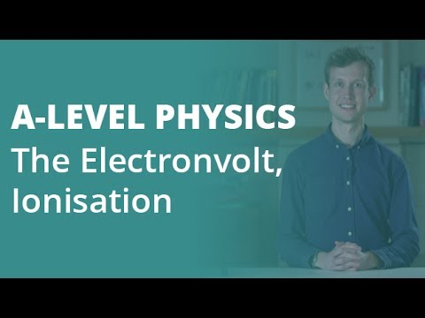 The Electronvolt, Ionisation | A-level Physics | AQA, OCR, Edexcel