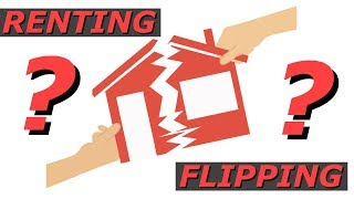 Flipping or Renting Real Estate - Which Is Better?