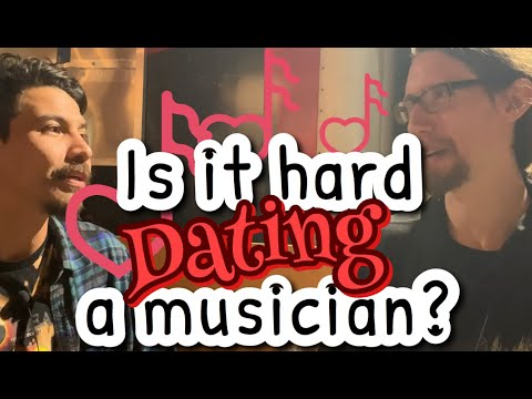 Is It Hard Dating A Musician?
