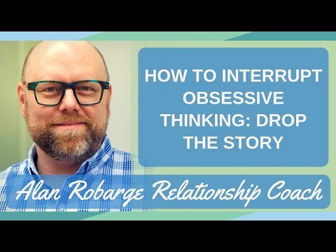 How to Interrupt Obsessive Thinking: Drop the Story