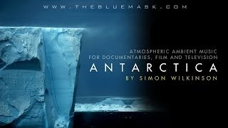 Atmospheric ambient music: Antarctica by Simon Wilkinson