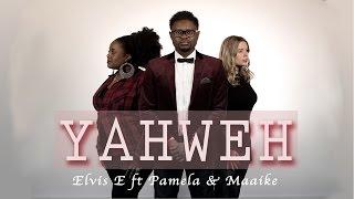 YAHWEH - Elvis E ft Pam Osher & Maaike